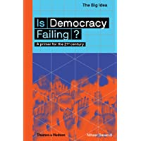 Is Democracy Failing?: A primer for the 21st century (The Big Idea)