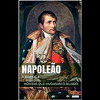 Napoleão Bonaparte: A Biografia (Homens que Mudaram o Mundo)
