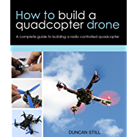 How to build a quadcopter drone: A complete guide to building a radio controlled quadcopter
