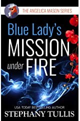 Blue Lady's MISSION UNDER FIRE: The Angelica Mason Series, Book 3 Kindle Edition