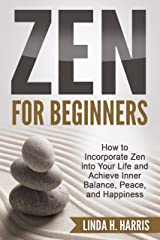 Zen for Beginners: How to Incorporate Zen into Your Life and Achieve Inner Balance, Peace, and Happiness (Zen Meditation Book 1) Kindle Edition