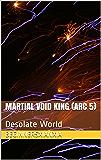 Martial Void King (Arc 5): Desolate World