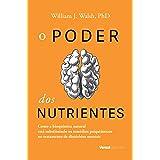 O Poder dos Nutrientes. Como a Bioquímica Natural Está Substituindo os Remédios Psiquiátricos no Tratamento de Distúrbios Men