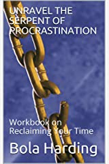 UNRAVEL THE SERPENT OF PROCRASTINATION: Workbook on Reclaiming Your Time Kindle Edition