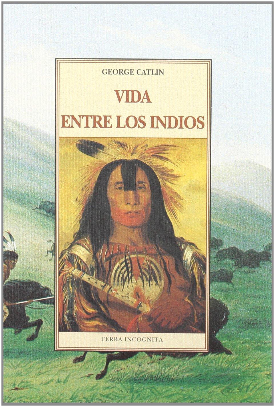 Vida entre los indios Tapa blanda – 20 sep 2000 George Catlin Jose Olañeta Editor 8476518765 History / General
