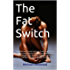 The Fat Switch: Burn fat easily and improve body shape! The easiest programme for men and women to lose weight and improve health, without cutting calories or going hungry!