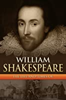 William Shakespeare: The Life and Times Of