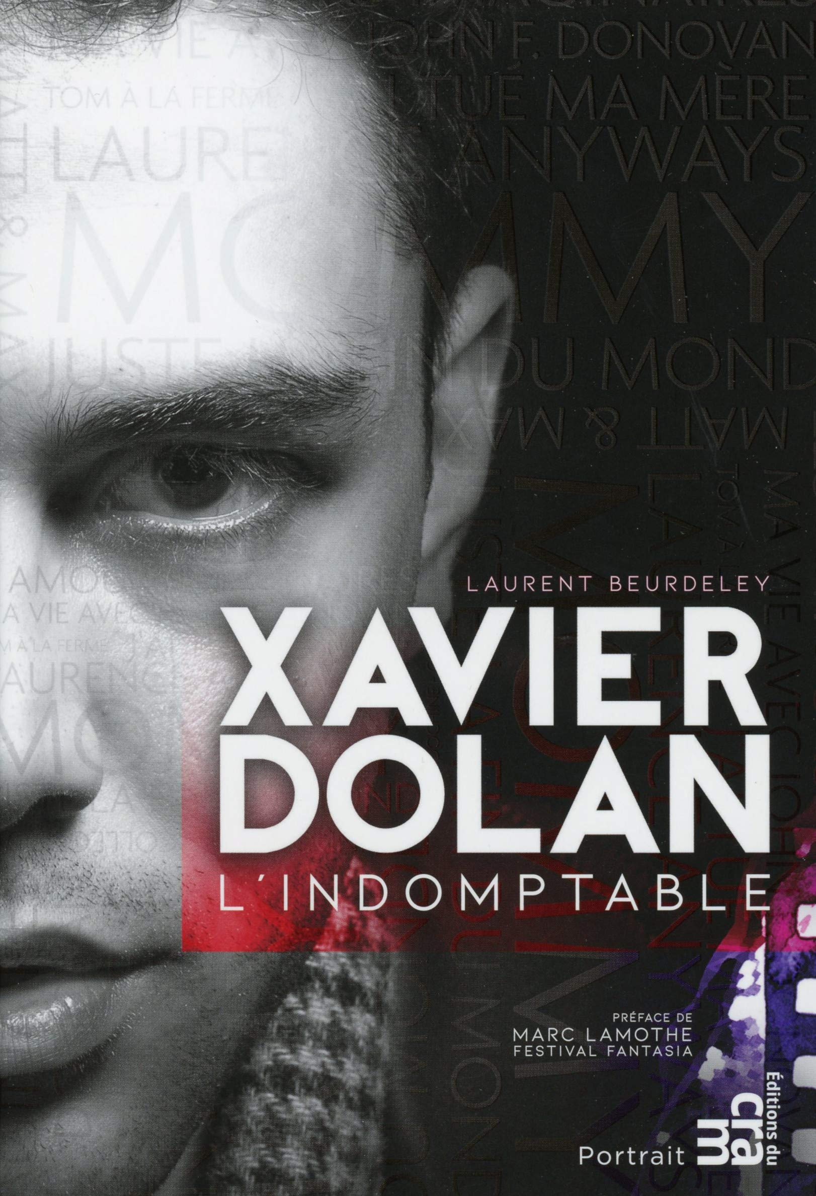 Xavier Dolan L Indomptable 9782897211929 Amazon Com Books