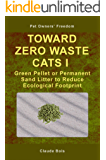 TOWARD ZERO WASTE CATS I  Green Pellet or Permanent Sand Litter to Reduce Ecological Footprint (Pet Owners' Freedom Book 3)