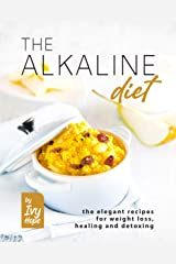 The Alkaline Diet: The Elegant Recipes for Weight Loss, Healing and Detoxing Kindle Edition