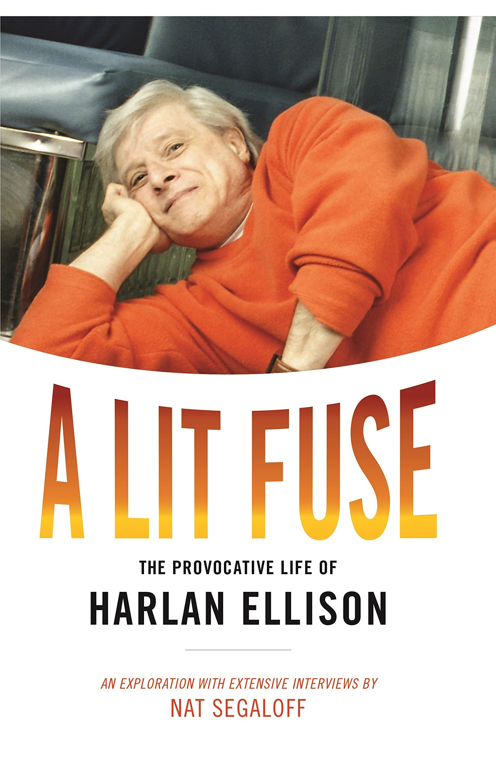 A Lit Fuse The Provocative Life Of Harlan Ellison Nat Segaloff Rover 416 Box David G Grubbs 9781610373234 Books