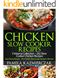 Chicken Slow Cooker Recipes – 5 Volume Collection – 202 Slow Cooker Chicken Recipes (Easy Dinner Recipes – The Chicken Slow Cooker Recipes Collection Book 6)
