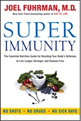 Super Immunity: The Essential Nutrition Guide for Boosting Your Body's Defenses to Live Longer, Stronger, and Disease Free (Eat for Life) (English Edition) eBook Kindle