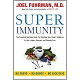 Super Immunity: The Essential Nutrition Guide for Boosting Your Body's Defenses to Live Longer, Stronger, and Disease Free (E