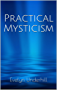 Practical Mysticism: (Illustrated) (English Edition)