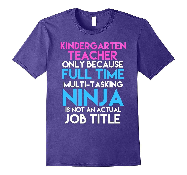 Kindergarten Teacher Only Because Ninja Is Not A Job T-Shirt-TJ