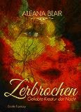 Zerbrochen - Geliebte Kreatur der Nacht: Vampirroman