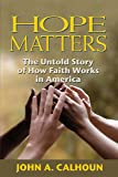 Hope Matters: The Untold Story of How Faith Works in America