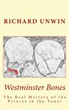 Westminster Bones: The Real Mystery of the Princes in the Tower