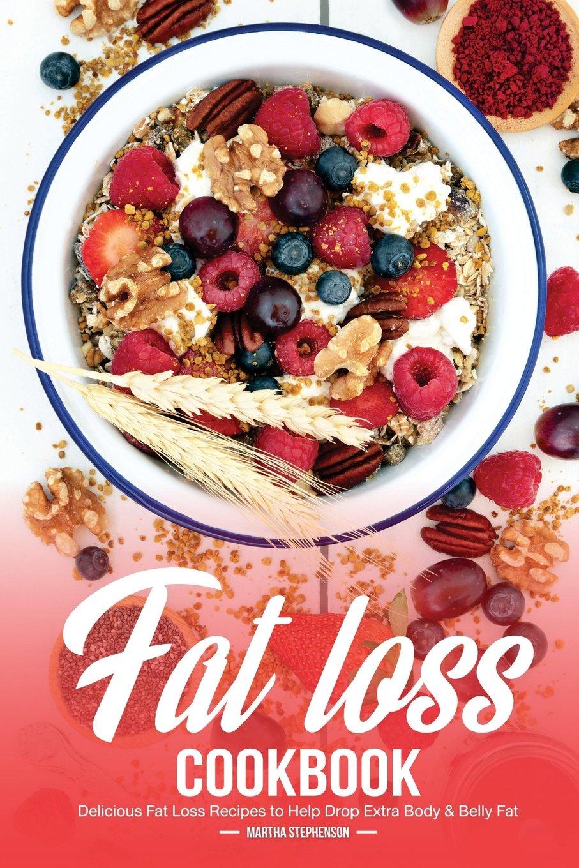 Fat Loss Cookbook: Delicious Fat Loss Recipes to Help Drop Extra Body & Belly Fat pdf epub