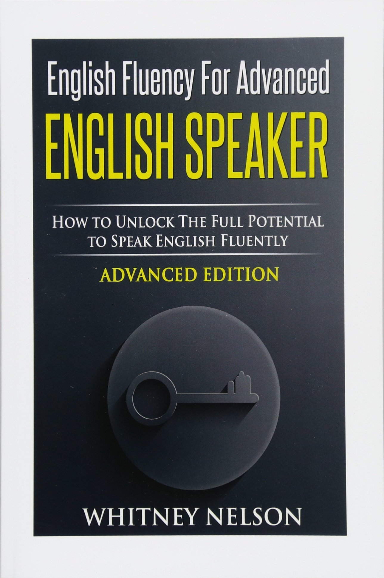 English Fluency For Advanced English Speaker: How To Unlock The Full  Potential To Speak English
