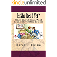 Is She Dead Yet?: When The Children Want Your Money Before You Die