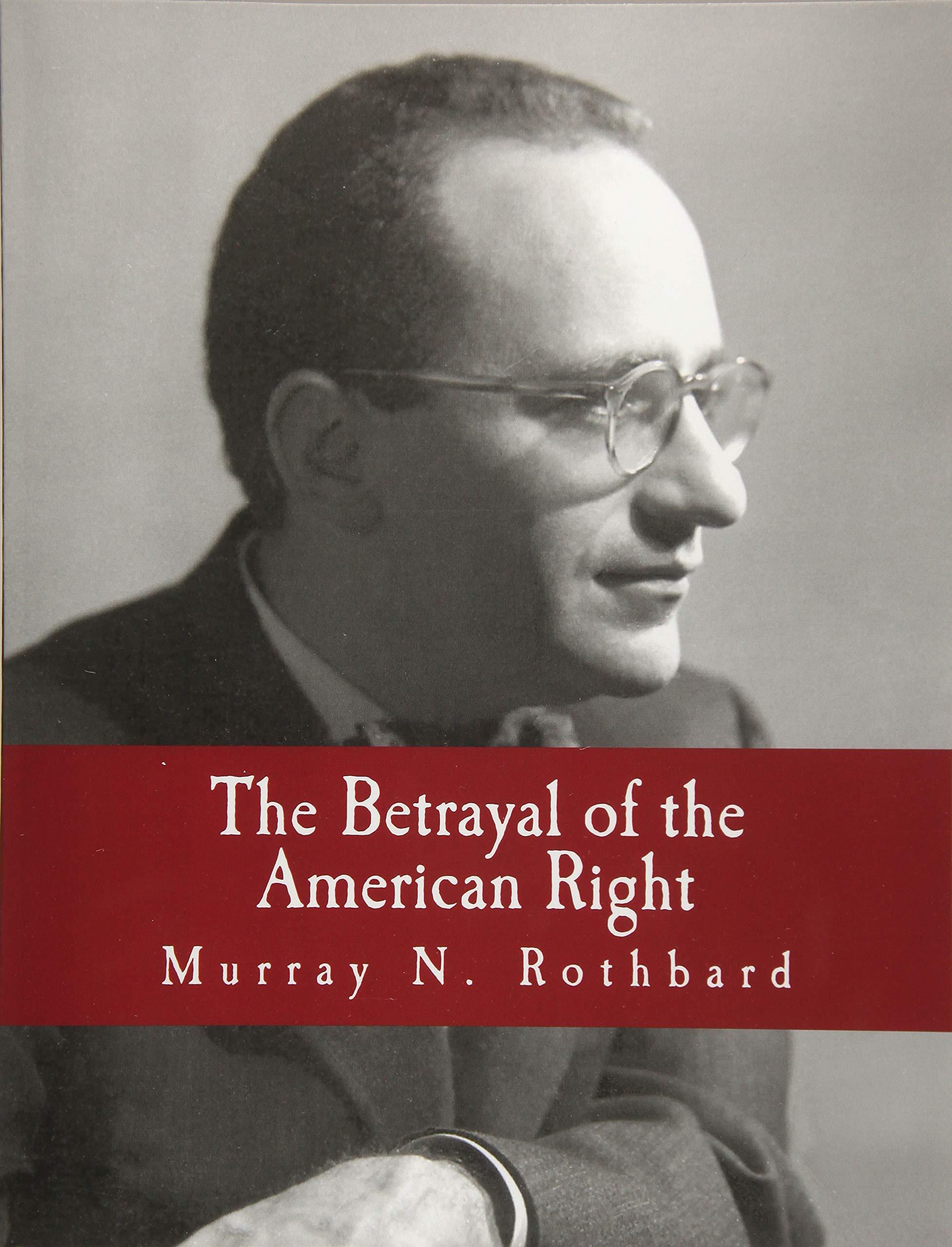 The Betrayal Of The American Right Murray N Rothbard Murray
