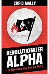 Revolutionizer Alpha: The Revolutionizer Stories, Volume One Kindle Edition
