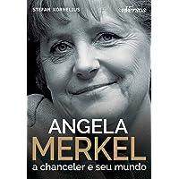 Angela Merkel: A chanceler e seu mundo