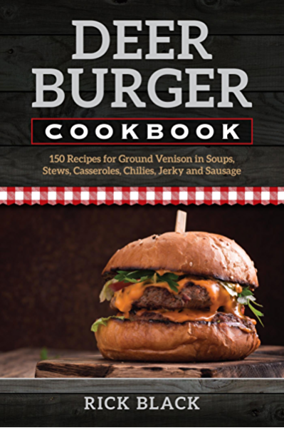 Deer Burger Cookbook 150 Recipes For Ground Venison In Soups Stews Casseroles Chilies Jerky And Sausage Kindle Edition By Black Rick Cookbooks Food Wine Kindle Ebooks Amazon Com