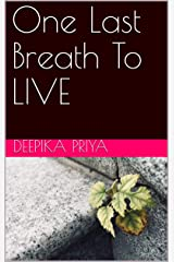 One Last Breath To LIVE Kindle Edition
