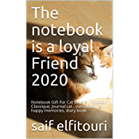 The notebook is a loyal Friend 2020: Notebook Gift For Cat Lovers , notbook Classique, Journal cat , consolidating happy memories, diary book (English Edition)