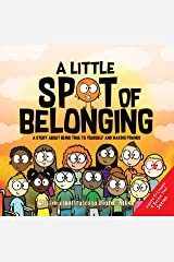 A Little SPOT of Belonging: A Story About Being True to Yourself and Making Friends Kindle Edition