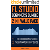 FL STUDIO BEGINNER'S BUNDLE (2 IN 1 VALUE PACK): FL Studio Beginner's Guide & The Ultimate Melody Guide (English Edition)