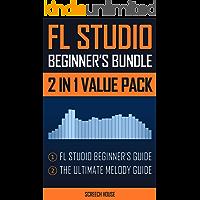 FL STUDIO BEGINNER'S BUNDLE (2 IN 1 VALUE PACK): FL Studio Beginner's Guide & The Ultimate Melody Guide book cover