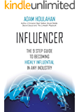INFLUENCER: The 9 Step Guide To Becoming Highly Influential In Any Industry