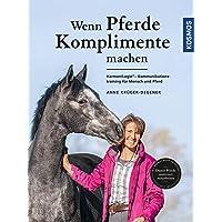 Wenn Pferde Komplimente machen: HarmoniLogie - Kommunikationstraining für Mensch und Pferd