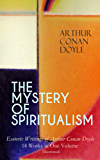 THE MYSTERY OF SPIRITUALISM – Esoteric Writings of Arthur Conan Doyle: 18 Works in One Volume (Illustrated): The History of Spiritualism, The New Revelation, ... The Uncharted Coast… (English Edition)
