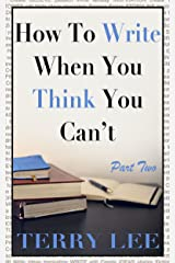 How To Write When You Think You Can't - Part Two Kindle Edition