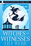 Witches and Witnesses: Paranormal Cozy Mystery (Magic & Mystery Book 9)
