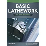 Basic Lathework for Home Machinists (Fox Chapel Publishing) Essential Handbook to the Lathe with Hundreds of Photos & Diagram