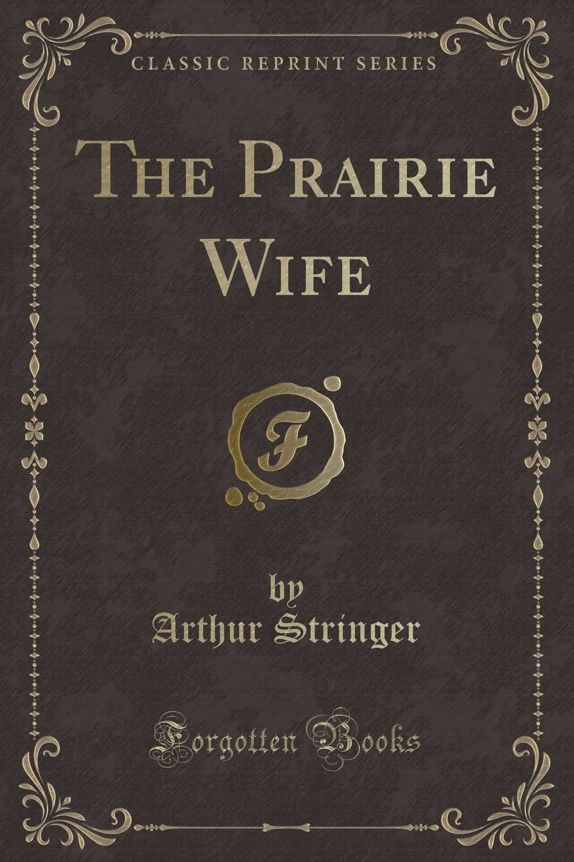 Download The Prairie Wife (Classic Reprint) PDF
