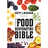 The Food Dehydrating Bible: Grow it. Dry it. Enjoy it!
