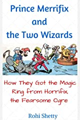 Prince Merrifix and the Two Wizards: How They Got the Magic Ring from Horrifix, the Fearsome Ogre Kindle Edition
