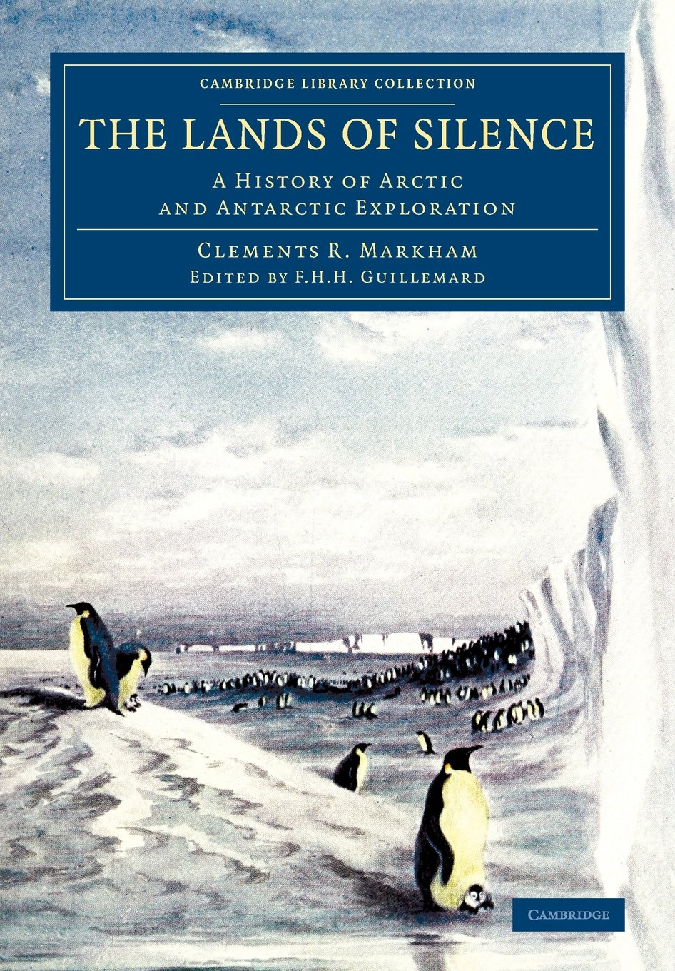 The Lands of Silence: A History of Arctic and Antarctic Exploration (Cambridge Library Collection - Polar Exploration)