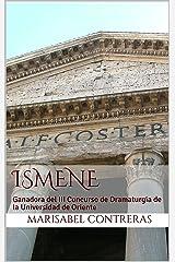 Ismene: Ganadora del III Concurso de Dramaturgia de la Universidad de Oriente (Spanish Edition) Kindle Edition