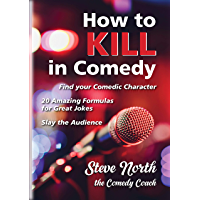 How to Kill in Comedy: Find your Comedic Character, use 20 great Joke Formulas, Slay the Audience (English Edition)