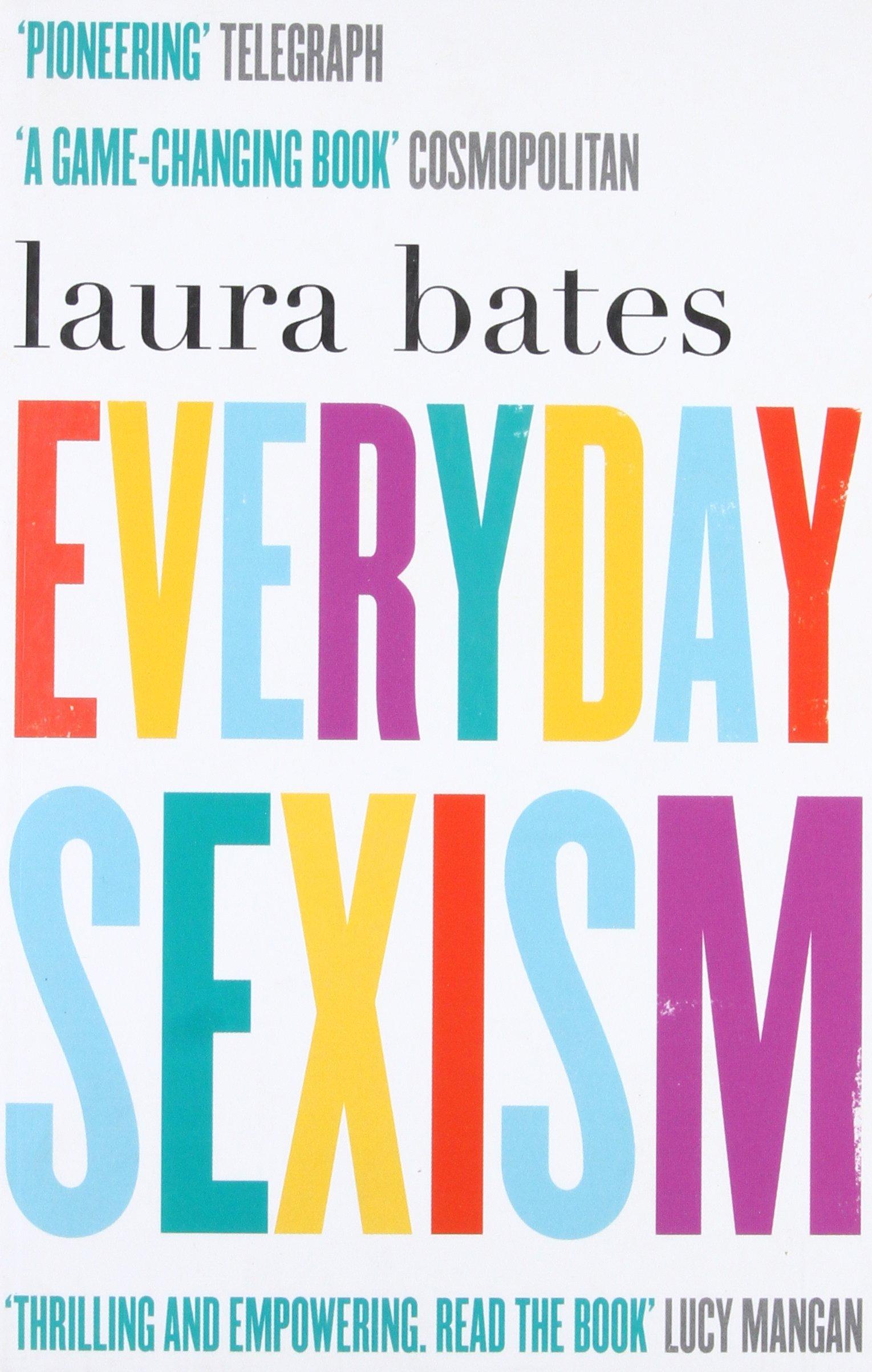 Everyday Sexism: Amazon.co.uk: Laura Bates: 9781471149207: Books