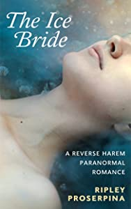 The Ice Bride: A Paranormal Reverse Harem Romance