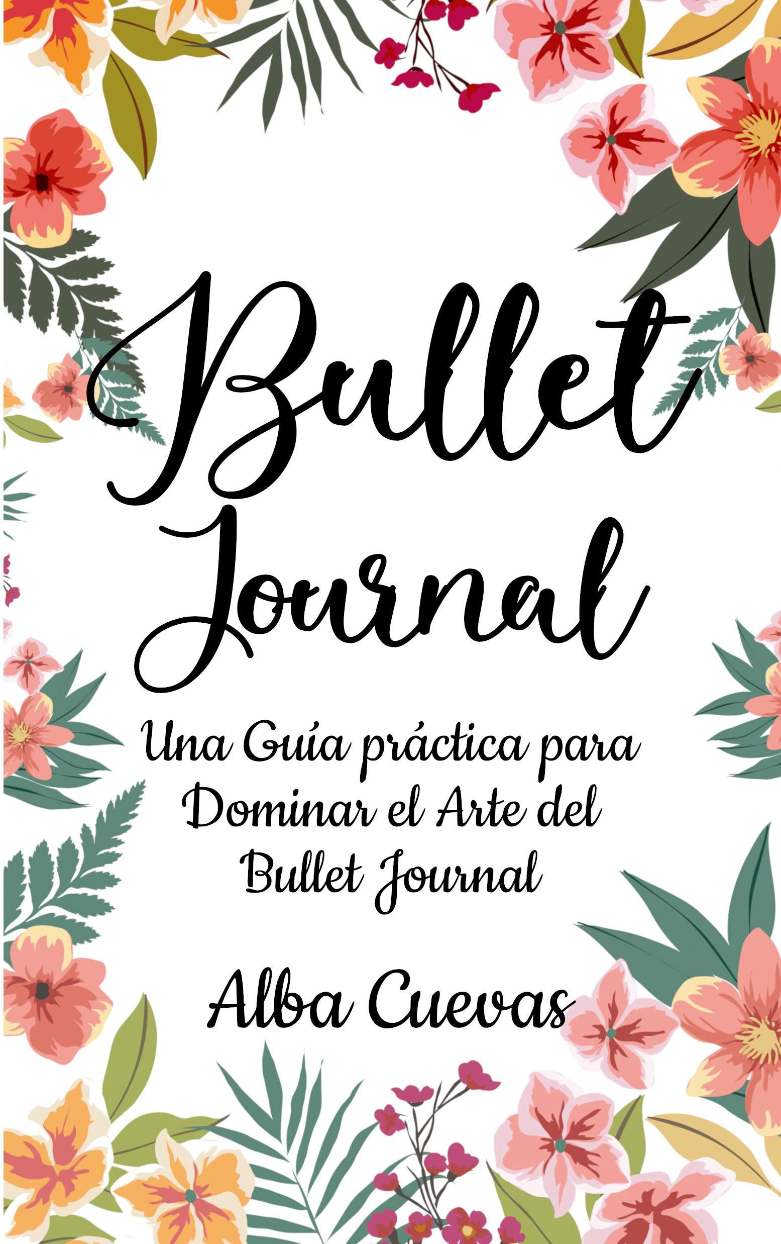 BULLET JOURNAL: Una guía práctica para dominar el Arte del Bullet Journal